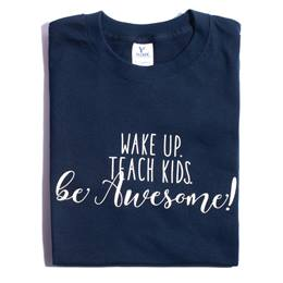 Wake Up. Teach Kids. Be Awesome. T-Shirt - Adult